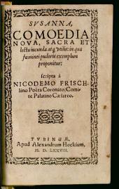 Susanna: Comoedia Nova, Sacra Et lectu incunda atq[ue] utilis: in qua foeminei pudoris exemplum proponitur
