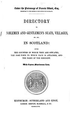 Directory to noblemen and gentlemen s seats  villages  etc   in Scotland     To which are added tables  shewing the despatch and arrival of the mails     throughout Scotland and transmission of letters  Compiled by A  G  Findlay  corrected and edited by G  Thomson PDF