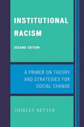 Institutional Racism: A Primer on Theory and Strategies for Social Change, Edition 2