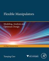 Flexible Manipulators: Modeling, Analysis and Optimum Design