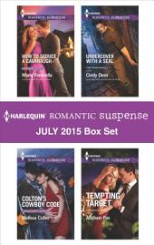 Harlequin Romantic Suspense July 2015 Box Set: How to Seduce a Cavanaugh\Colton's Cowboy Code\Undercover with a SEAL\Tempting Target