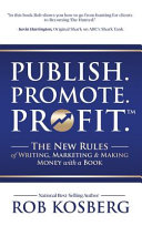 Publish  Promote  Profit   The New Rules of Writing  Marketing   Making Money with a Book