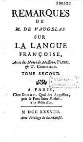 Remarques de M. de Vaugelas sur la langue françoise,... avec des notes de MM. Patru et T. Corneille