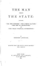 "The Man Versus the State: Containing ""The New Toryism,"" ""The Coming Slavery,"" ""The Sins of Legislators,"" and ""The Great Political Superstition"""