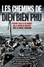 Les chemins de Diên Biên Phu: L'histoire vraie de six hommes que le destin va projeter dans la guerre d'Indochine