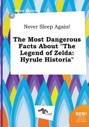 Never Sleep Again  the Most Dangerous Facts about the Legend of Zelda PDF