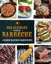 The Ultimate Book of Barbecue: A Delicious Collection of Barbecue Recipes