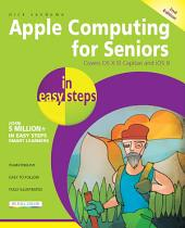 Apple Computing for Seniors in easy steps, 2nd Edition: Covers OS X El Capitan and iOS 9