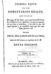 Primera parte de los comentarios reales: que tratan del orígen de los Incas, reyes que fueron del Perú, de su idolatría, leyes y gobierno, en paz y en guerra, de sus vidas y conquistas, y de todo lo que fue aquel imperio y su república antes que los españoles pasáran á él, Volumen 1
