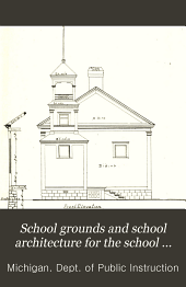 School Grounds and School Architecture for the School Officers of Michigan. 1908