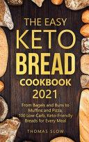 The Easy Keto Bread Cookbook 2021