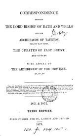 Correspondence between the lord bp. of Bath and Wells and the archdeacon of Taunton [G.A. Denison] the curates of East Brent, and others: Volume 1