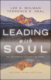Leading with Soul: An Uncommon Journey of Spirit, Edition 3