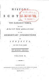 A New General History of Scotland: From the Earliest Times, to the Aera of the Abolition of the Hereditary Jurisdictions of Subjects in Scotland in the Year 1748, Volume 2