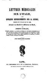 Lettres médicales sur l'Italie, avec quelques renseignements sur la Suisse: résumé d'un voyage fait en 1838, adressé à la Société de Médecine de Gand