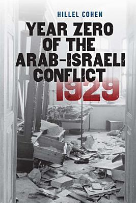 Year Zero of the Arab Israeli Conflict 1929