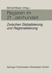 Regieren im 21. Jahrhundert — zwischen Globalisierung und Regionalisierung: Festgabe für Hans-Hermann Hartwich zum 65. Geburtstag