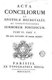 Acta conciliorum et epistolae decretales, ac constitutiones summorum pontificum. Tomus primus [-undecimus]: ab anno 872. ad annum 1085, Volume 6