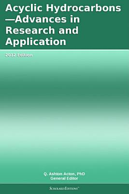 Acyclic Hydrocarbons—Advances in Research and Application: 2012 Edition