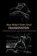 Mary Shelley's Frankenstein, Annotated and Illustrated