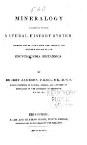 Mineralogy According to the Natural History System: Forming the Article Under that Head in the Seventh Edition of the Encyclopaedia Britannica
