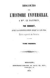 Discours sur l'histoire universelle, [à Mgr.le Dauphin.]: Avec la continuation jusqu'à l'an 1700, Volume1
