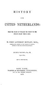 History of the United Netherlands, from the Death of William the Silent to the Synod of Dort. [etc]: Volume 3