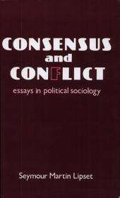 Consensus and Conflict: Essays in Political Sociology