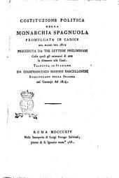 Costituzione politica della monarchia spagnuola promulgata in Cadice nel marzo del 1812 preceduta da tre lettere preliminari ... Tradotta in italiano da Gianfrancesco Masdeu barcellonese storiografo della Spagna nel gennajo del 1814