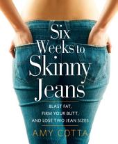 Six Weeks to Skinny Jeans: Blast Fat, Firm Your Butt, and Lose Two Jean Sizes