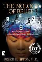 The Biology of Belief 10th Anniversary Edition PDF