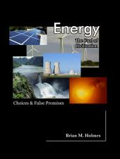 Energy: The Fuel of Civilization: Choices and False Promises