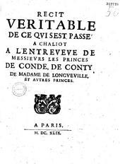 Récit véritable de ce qvi s'est passé à Chaliot , à l'entreveve de messievrs les princes de Condé, de Conty, de madame de Longveville et avtres princes