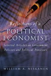 Reflections of a Political Economist: Selected Articles on Government Policies and Political Processes