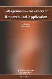 Collagenases—Advances in Research and Application: 2012 Edition: ScholarlyPaper