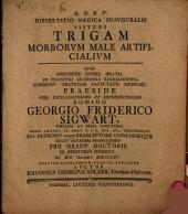 Dissertatio medica inauguralis sistens trigam morborum male artificialium
