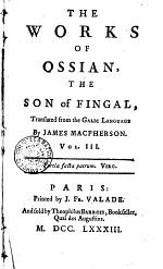The Works of Ossian, the Son of Fingal, Translated from the Galic Language by James Macpherson. Vol. 1. [-4.]