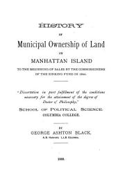 History of Municipal Ownership of Land on Manhattan Island to the Beginning of Sales by the Commissioners of the Sinking Fund in 1844