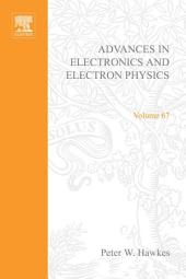 Advances in Electronics and Electron Physics: Volume 67