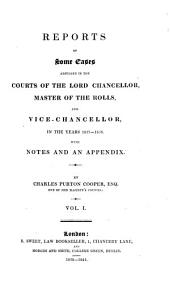 Reports of Some Cases Adjudged in the Courts of the Lord Chancellor, Master of the Rolls, and Vice-chancellor: In the Years 1837-1838. With Notes and an Appendix