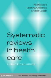 Systematic Reviews in Health Care: A Practical Guide