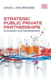 Strategic Public Private Partnerships: Innovation and Development