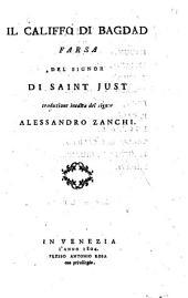 Il Califfo di Bagdad farsa del signor di Saint Just traduzione inedita del signor Alessandro Zanchi