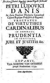 Tractatus de virtutibus cardinalibus in generali, prudentia in speciali, jure et justitia &c