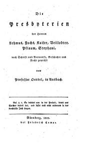 Die Presbyterien der Herren Lehmus, Fuchs, Kaiser, Veillodter, Pflaum, Stephani nach Schrift, Vernunft, Geschichte und Recht gegrüft