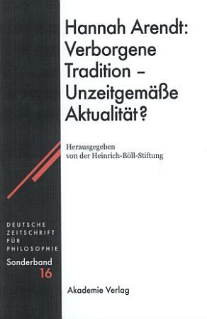 Hannah Arendt  Verborgene Tradition   Unzeitgem    e Aktualit  t  PDF