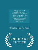 The Pioneers of Massachusetts  a Descriptive List  Drawn from Records of the Colonies  Towns and Churches and Other Contemporaneous Documents   Scholar s Choice Edition PDF