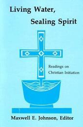Living Water, Sealing Spirit: Readings on Christian Initiation