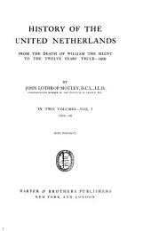 History of the United Netherlands: from the Death of William the Silent to the Twelve Years' Truce--1609: Volume 1