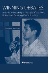 Winning Debates: A Guide to Debating in the Style of the World Universities Debating Championships